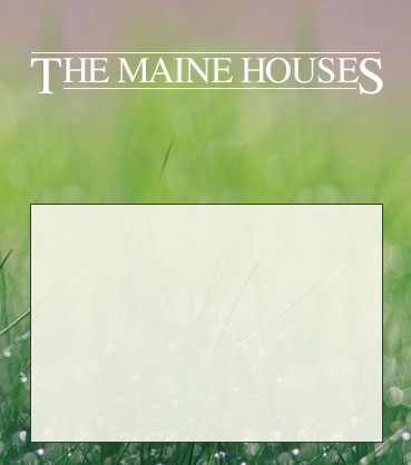 The Maine Houses